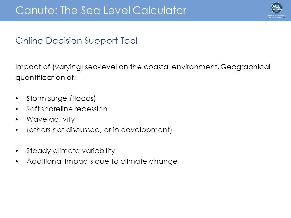 Canute: The Sea Level Calculator Online Decision Support Tool Impact of (varying) sea-level on the coastal environment.