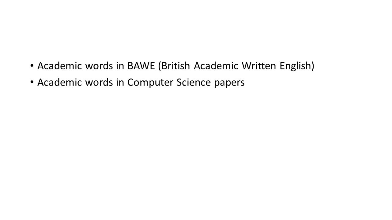 Academic words in BAWE (British Academic Written English) Academic words in Computer Science papers