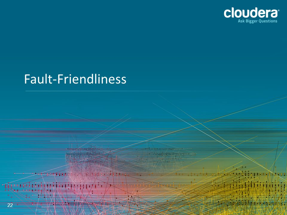 22 Fault-Friendliness