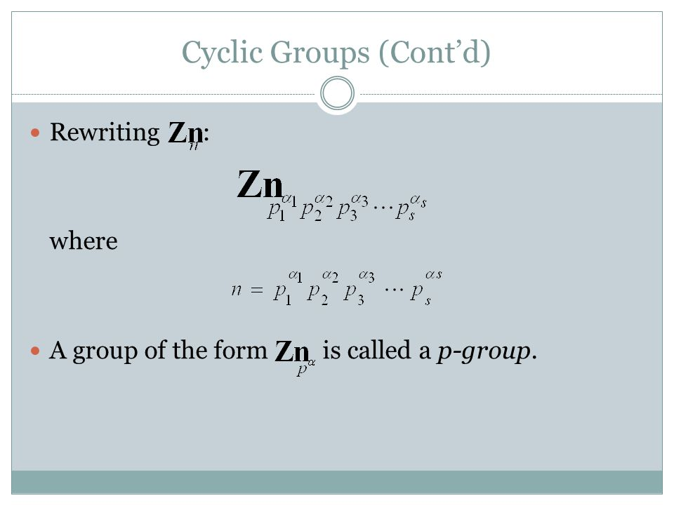 Cyclic Groups (Cont'd) Rewriting : where A group of the form is called a p-group.