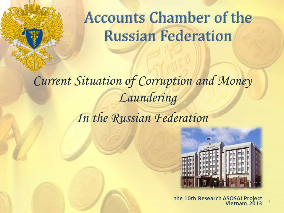 Accounts Chamber of the Russian Federation Current Situation of Corruption and Money Laundering In the Russian Federation 1 the 10th Research ASOSAI Project Vietnam 2013