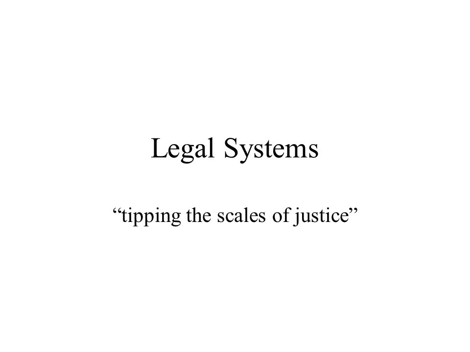 Legal Systems tipping the scales of justice