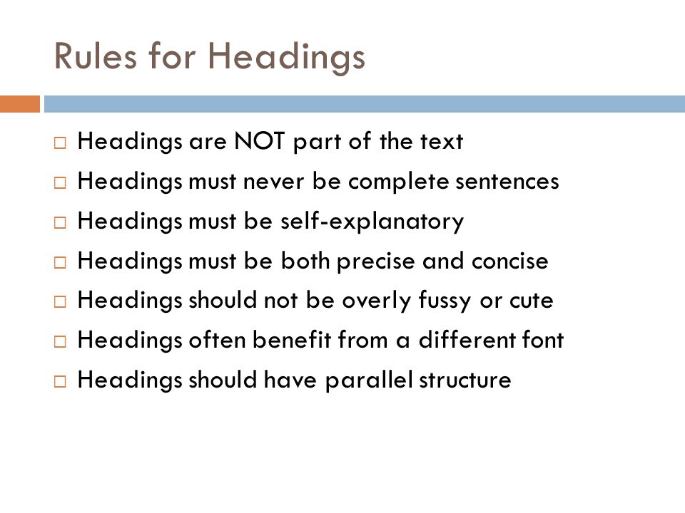 Rules for Headings  Headings are NOT part of the text  Headings must never be complete sentences  Headings must be self-explanatory  Headings must