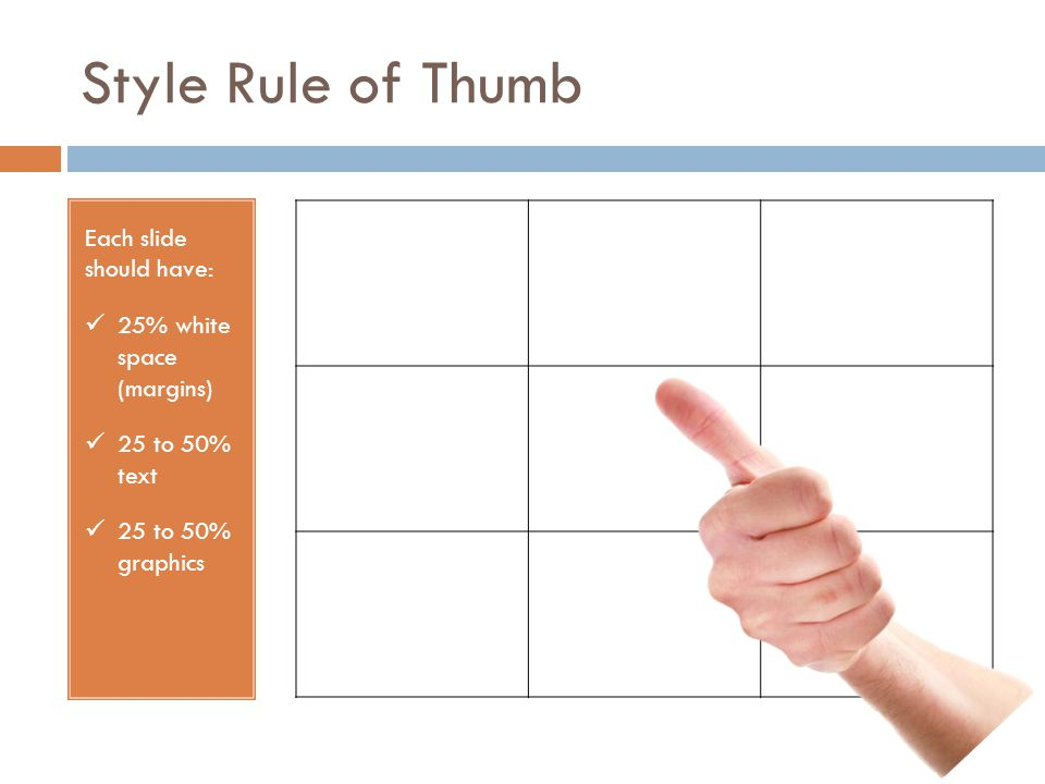 Style Rule of Thumb Each slide should have: 25% white space (margins) 25 to 50% text 25 to 50% graphics