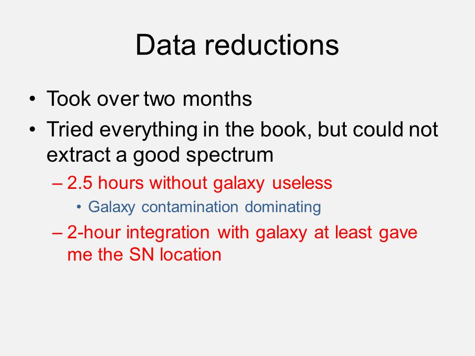 Data reductions Took over two months Tried everything in the book, but could not extract a good spectrum –2.5 hours without galaxy useless Galaxy cont