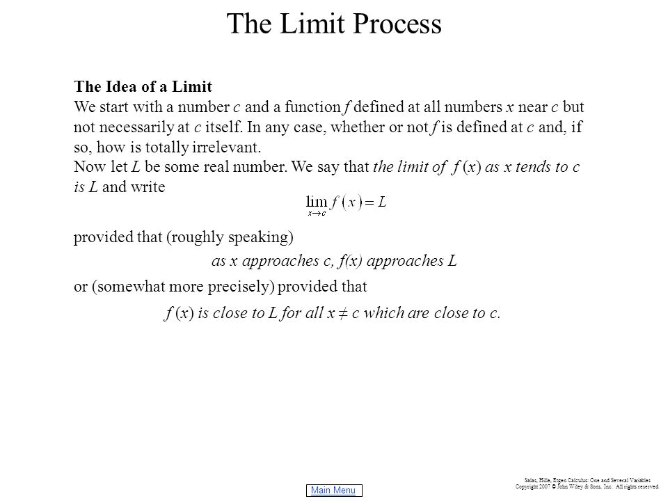 Main Menu Salas, Hille, Etgen Calculus: One and Several Variables Copyright 2007 © John Wiley & Sons, Inc. All rights reserved. The Limit Process The
