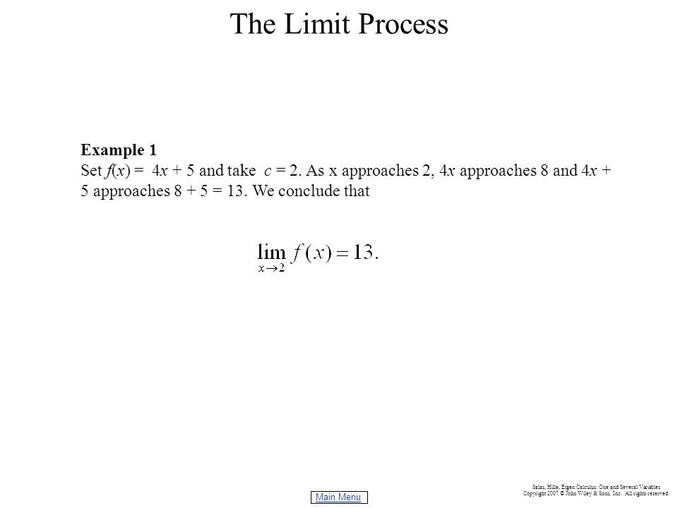 Main Menu Salas, Hille, Etgen Calculus: One and Several Variables Copyright 2007 © John Wiley & Sons, Inc. All rights reserved. The Limit Process Exam
