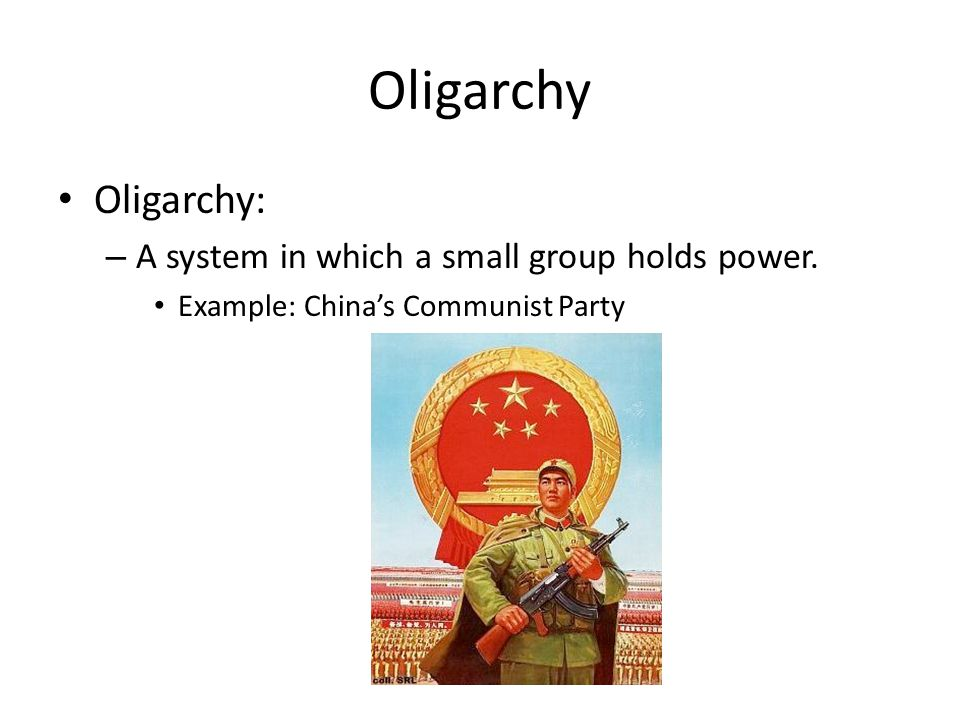 Oligarchy Oligarchy: – A system in which a small group holds power.