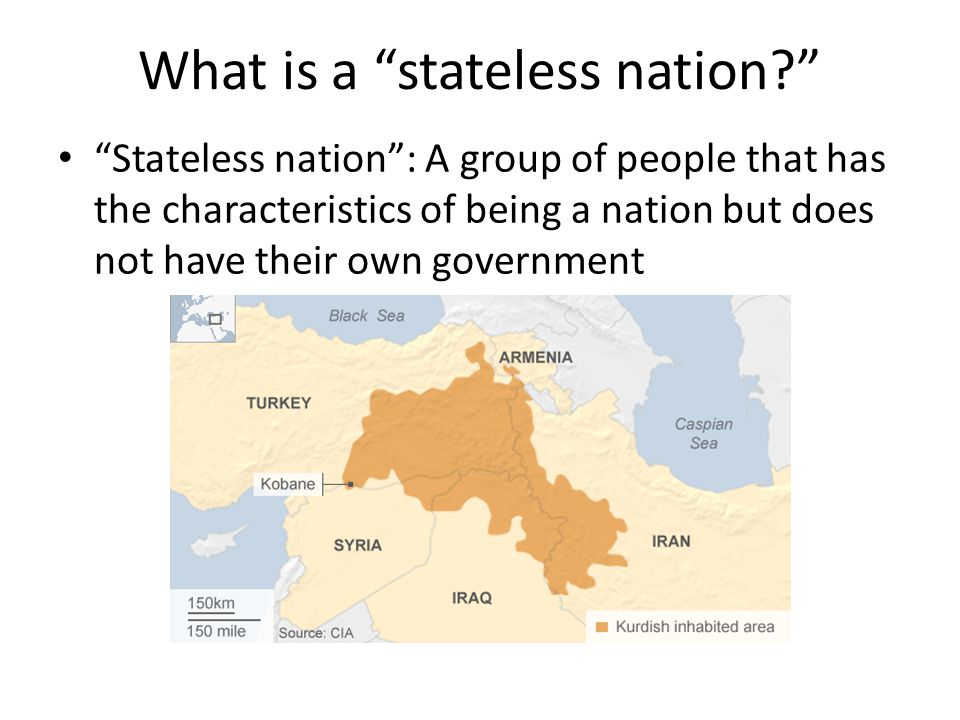 What is a stateless nation? Stateless nation : A group of people that has the characteristics of being a nation but does not have their own government