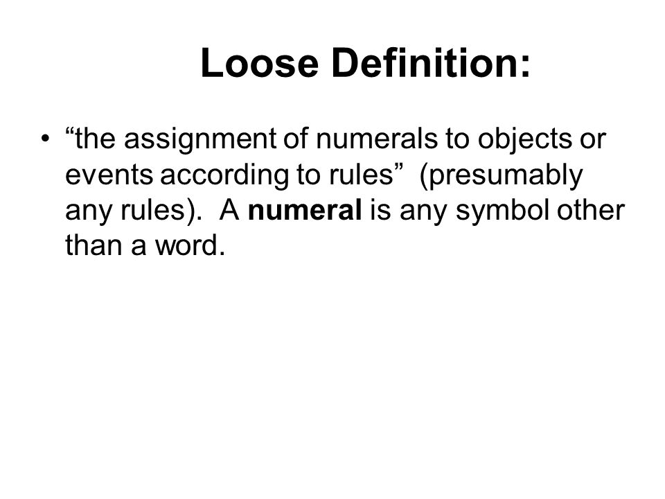 Loose Definition: the assignment of numerals to objects or events according to rules (presumably any rules).
