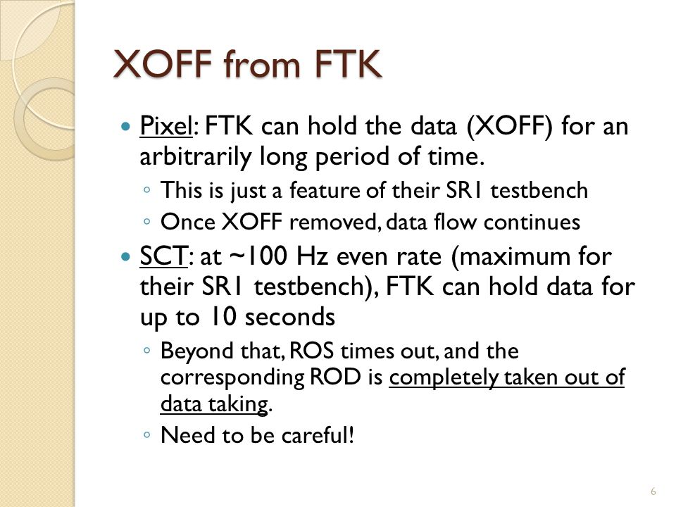 Fear of spurious XOFFs During FTK commissioning, FTK fiber may be plugged/unplugged at will Random noise on the FTK fiber may induce spurious XOFFs on HOLA side XOFF status is sampled at 100 MHz ◦ Significant probability to get it randomly At 100 KHz event rate, spurious XOFFs may introduce enough downtime to take down the ROD (see previous slide) 7