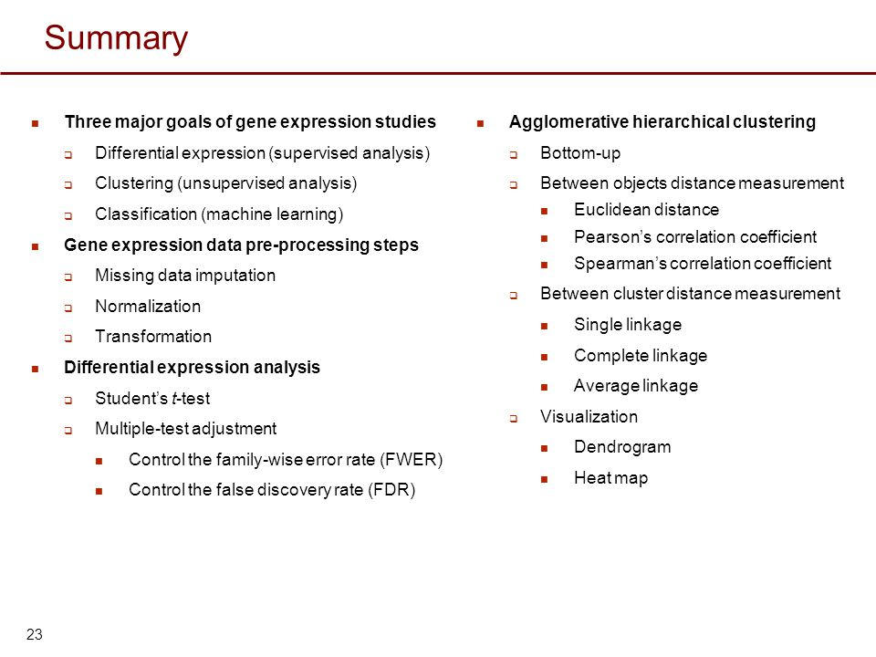 Summary Three major goals of gene expression studies  Differential expression (supervised analysis)  Clustering (unsupervised analysis)  Classifica