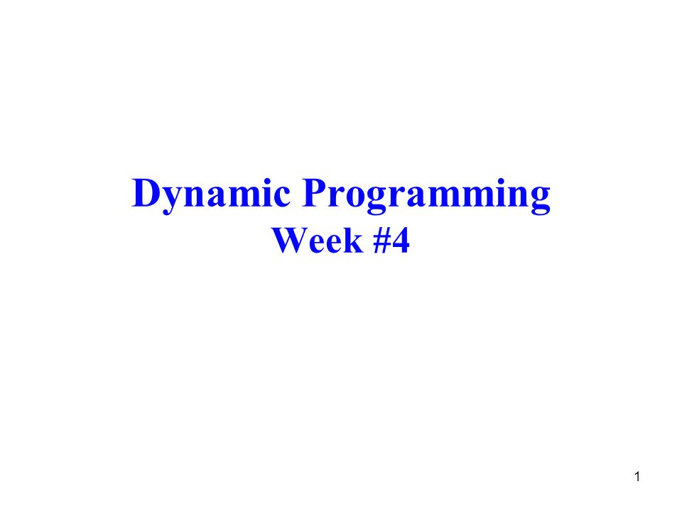 1 Dynamic Programming Week #4