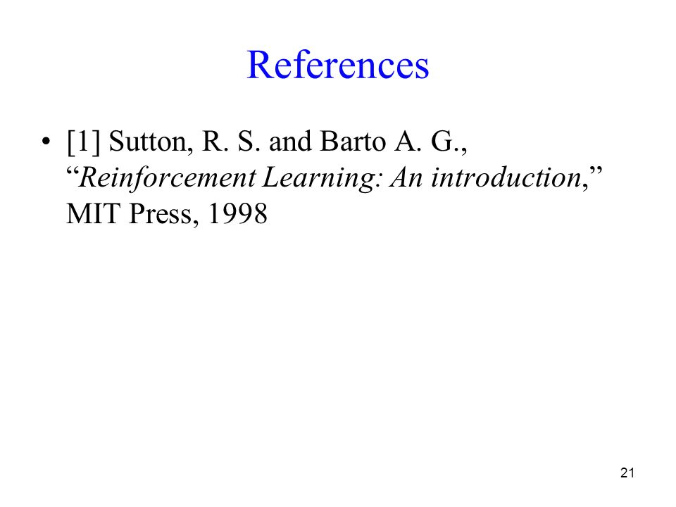 21 References [1] Sutton, R. S. and Barto A.