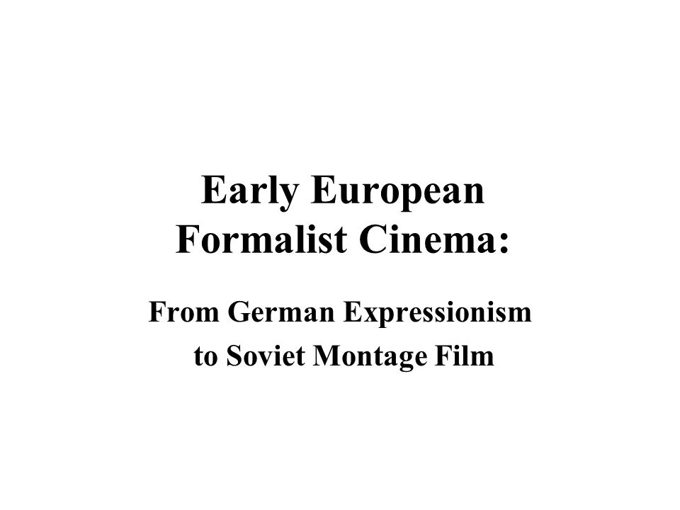 Early European Formalist Cinema: From German Expressionism to Soviet Montage Film