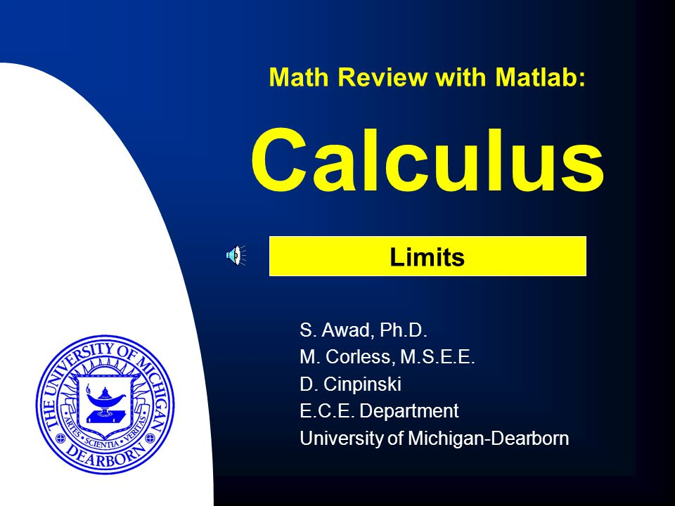 Calculus S.Awad, Ph.D. M. Corless, M.S.E.E. D. Cinpinski E.C.E.