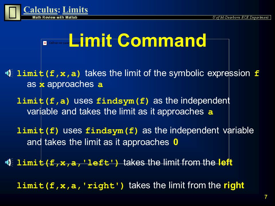 Calculus:Limits 6 Right and Left Limits Consider  is an infinitesimally small positive number The Limit from the Right is defined as: The Limit from