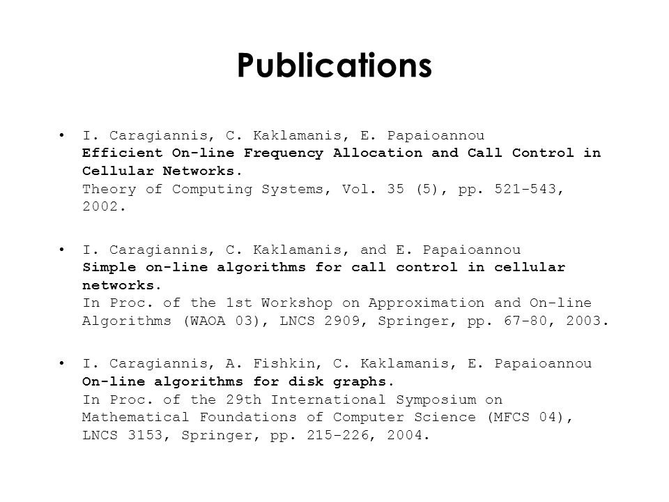 Publications I. Caragiannis, C. Kaklamanis, E. Papaioannou Efficient On-line Frequency Allocation and Call Control in Cellular Networks. Theory of Com