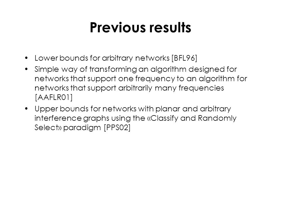 Previous results Lower bounds for arbitrary networks [BFL96] Simple way of transforming an algorithm designed for networks that support one frequency