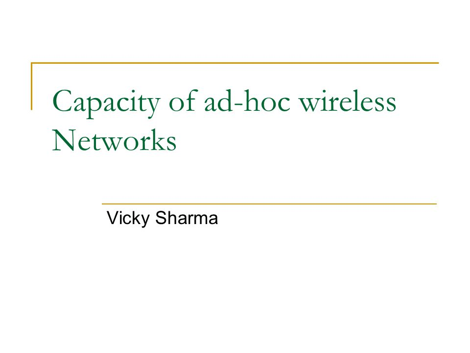 Capacity of ad-hoc wireless Networks Vicky Sharma