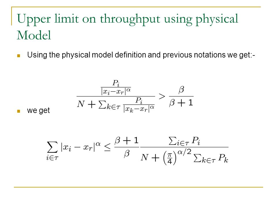 Upper limit on throughput using physical Model Using the physical model definition and previous notations we get:- we get