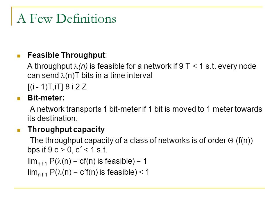 A Few Definitions Feasible Throughput: A throughput (n) is feasible for a network if 9 T < 1 s.t.