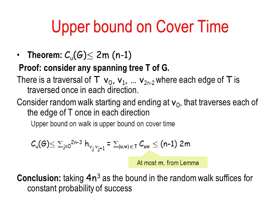 Upper bound on Cover Time Theorem: C u (G) · 2m (n-1) Proof: consider any spanning tree T of G.