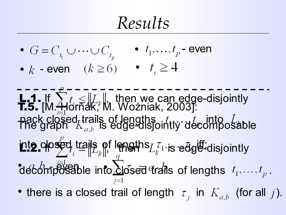 Results - even L.1. If, then we can edge-disjointly pack closed trails of lengths into.