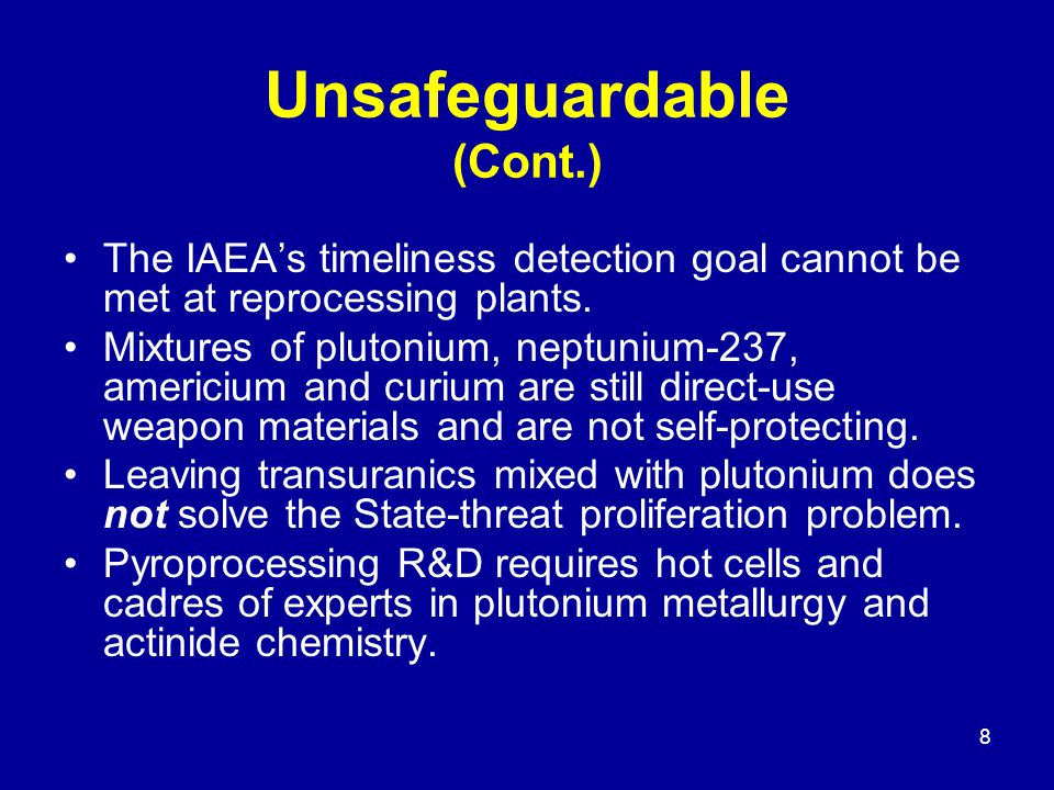8 Unsafeguardable (Cont.) The IAEA's timeliness detection goal cannot be met at reprocessing plants.