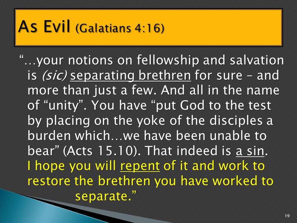 …your notions on fellowship and salvation is (sic) separating brethren for sure – and more than just a few.