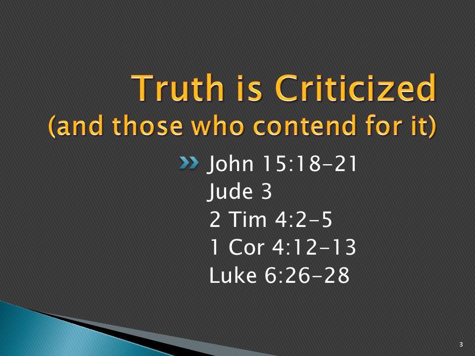 John 15:18-21 Jude 3 2 Tim 4:2-5 1 Cor 4:12-13 Luke 6:26-28 3