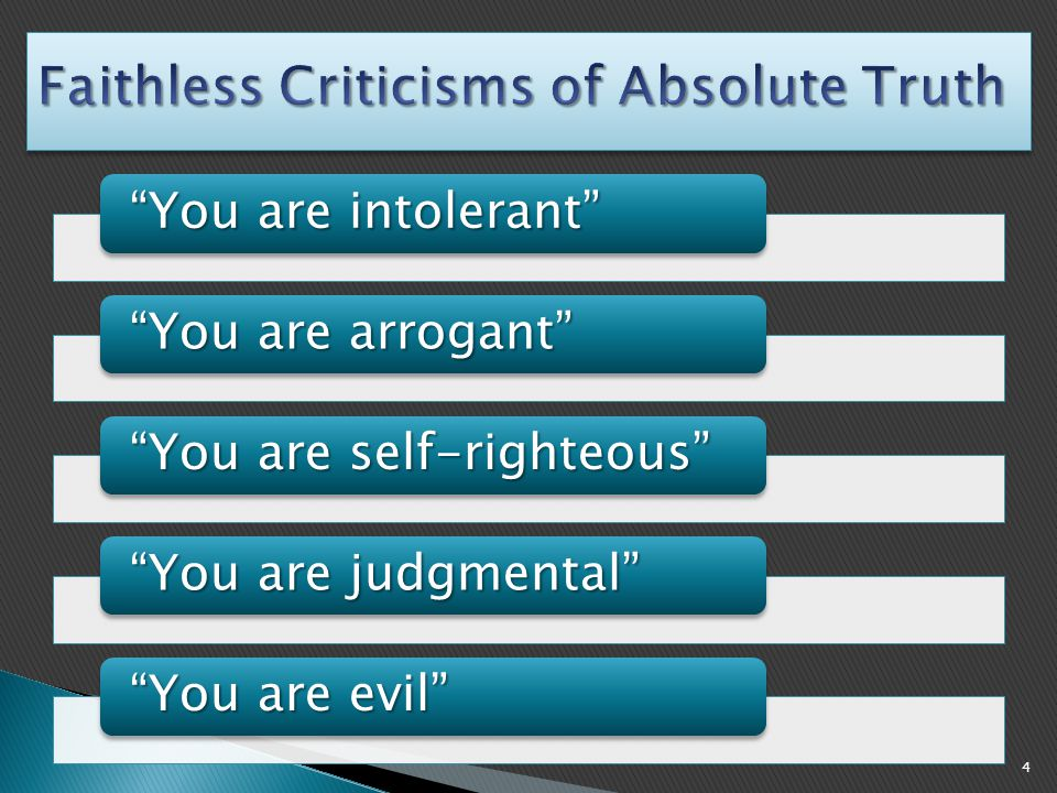 You are intolerant You are arrogant You are self-righteous You are judgmental You are evil 4