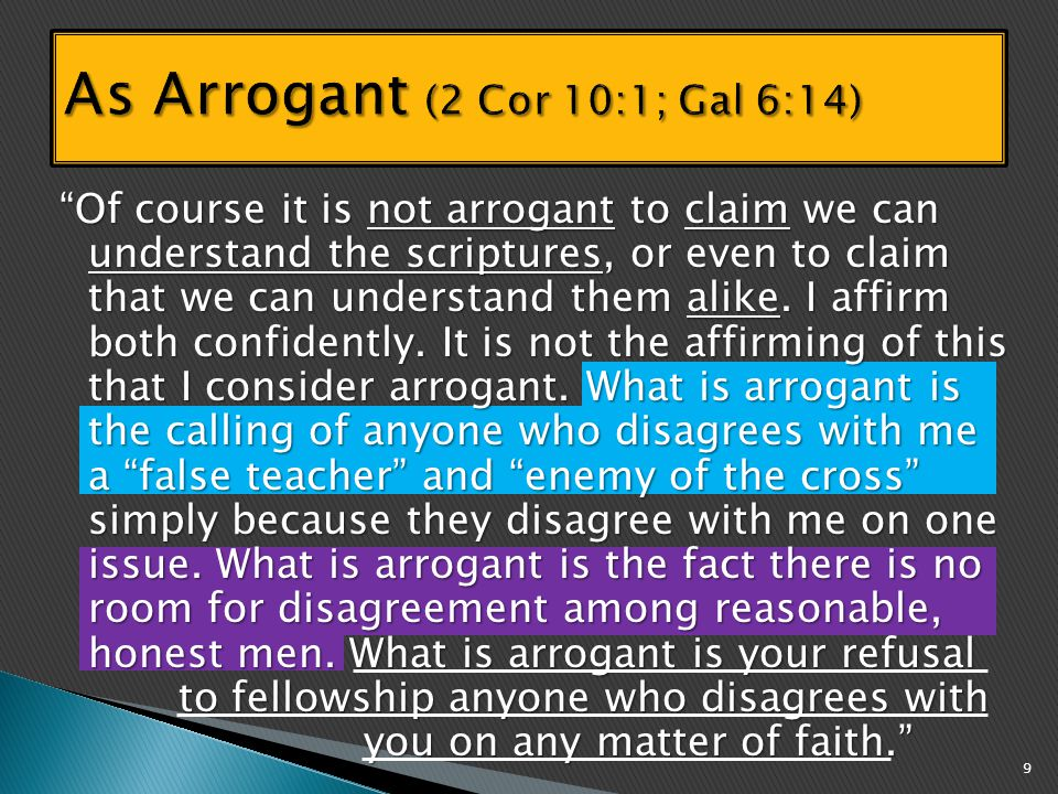 Of course it is not arrogant to claim we can understand the scriptures, or even to claim that we can understand them alike.