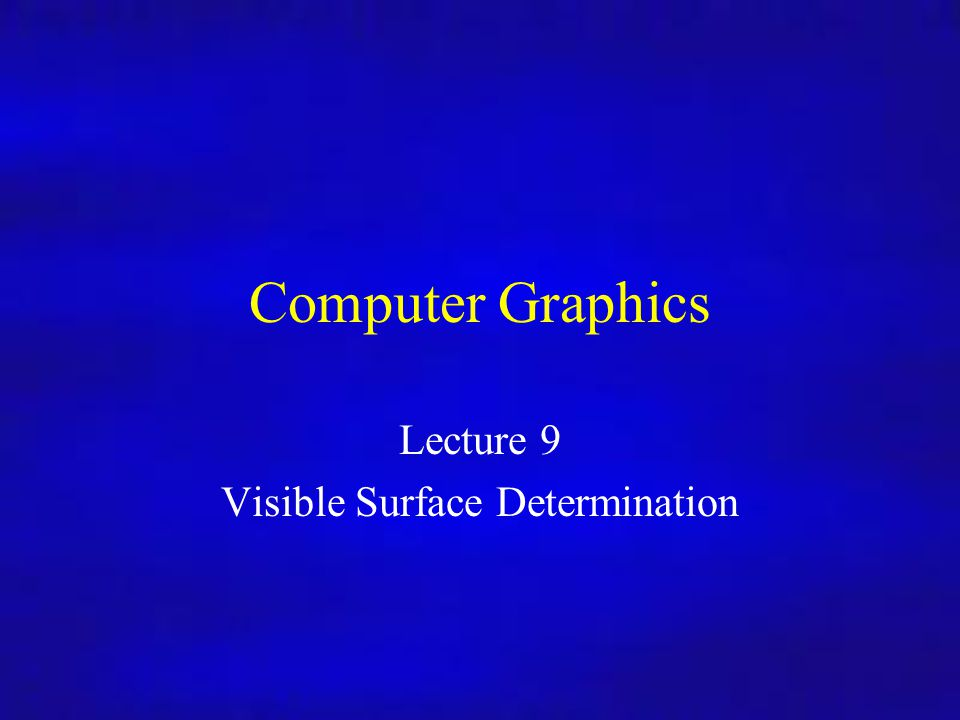 Computer Graphics Inf4/MSc Computer Graphics Lecture 9 Visible Surface Determination