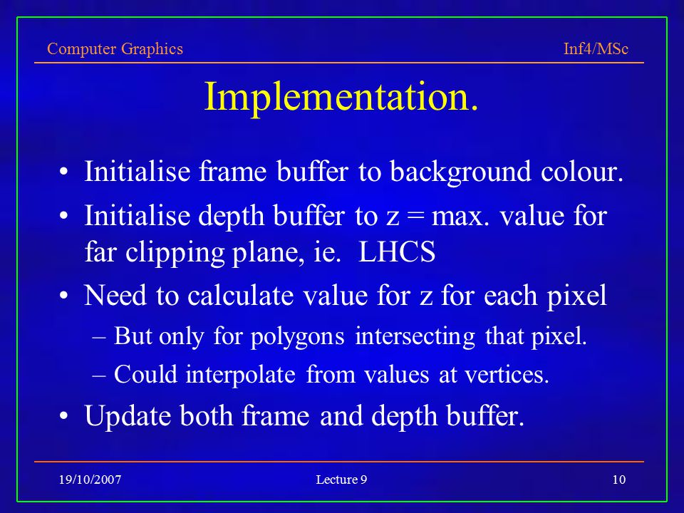 Computer Graphics Inf4/MSc 19/10/2007Lecture 910 Implementation.