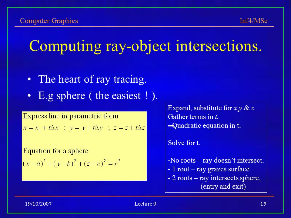 Computer Graphics Inf4/MSc 19/10/2007Lecture 915 Computing ray-object intersections.