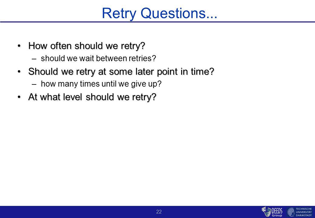 22 Retry Questions... How often should we retry How often should we retry.