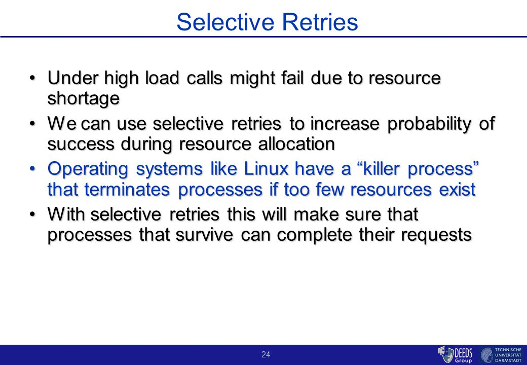 24 Selective Retries Under high load calls might fail due to resource shortageUnder high load calls might fail due to resource shortage We can use sel