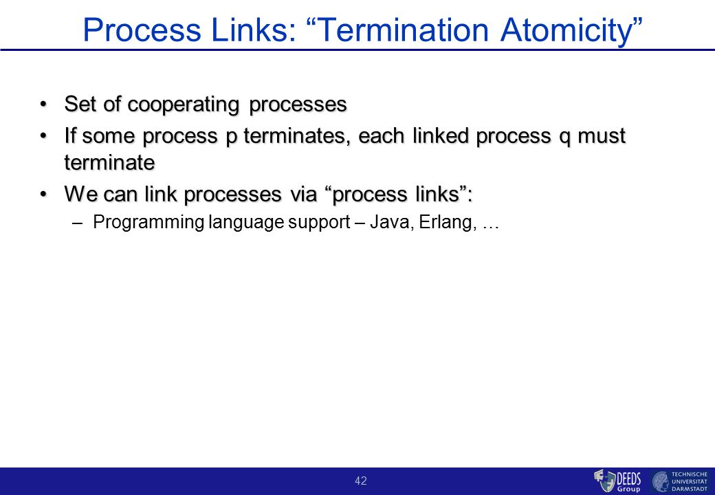 """42 Process Links: """"Termination Atomicity"""" Set of cooperating processesSet of cooperating processes If some process p terminates, each linked process q"""