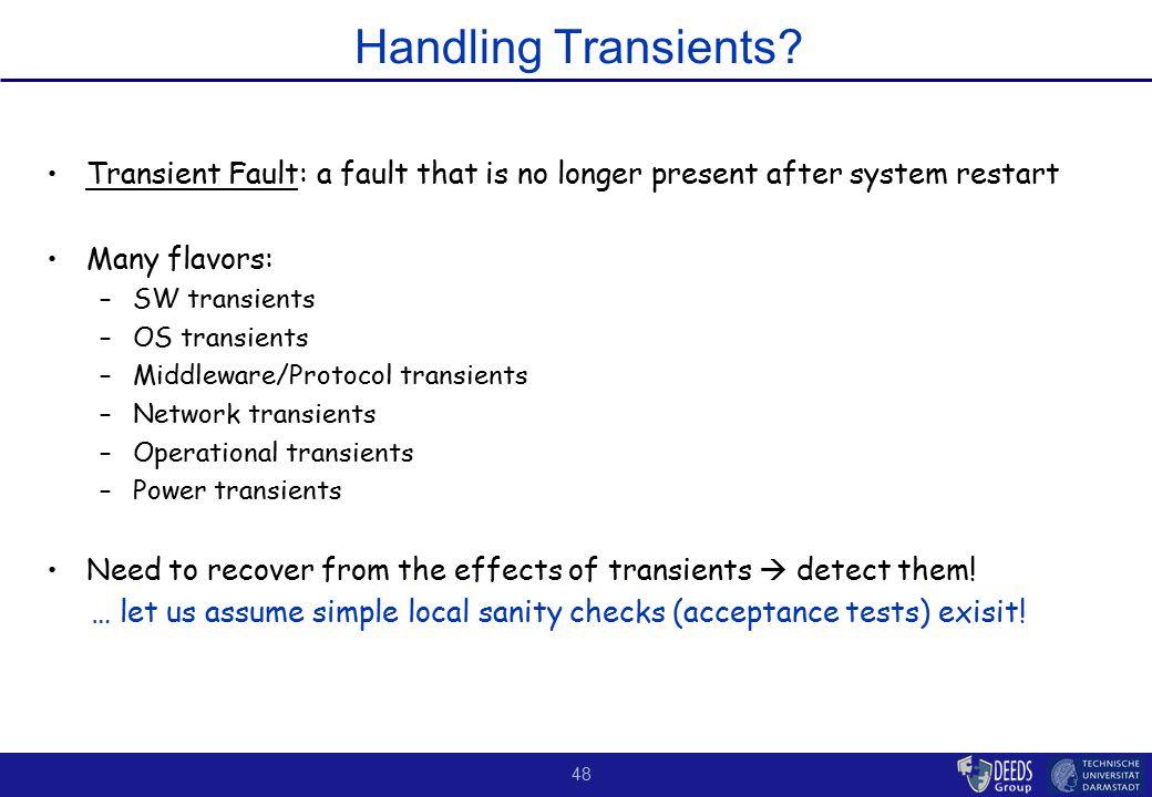 48 Handling Transients? Transient Fault: a fault that is no longer present after system restart Many flavors: –SW transients –OS transients –Middlewar