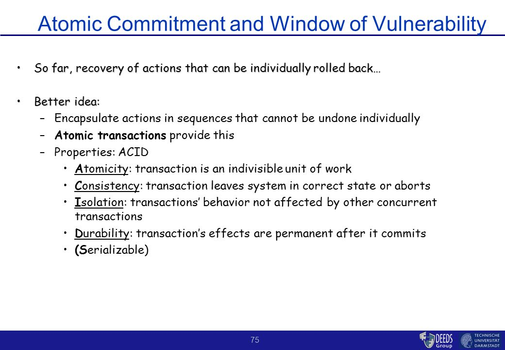 75 Atomic Commitment and Window of Vulnerability So far, recovery of actions that can be individually rolled back…So far, recovery of actions that can
