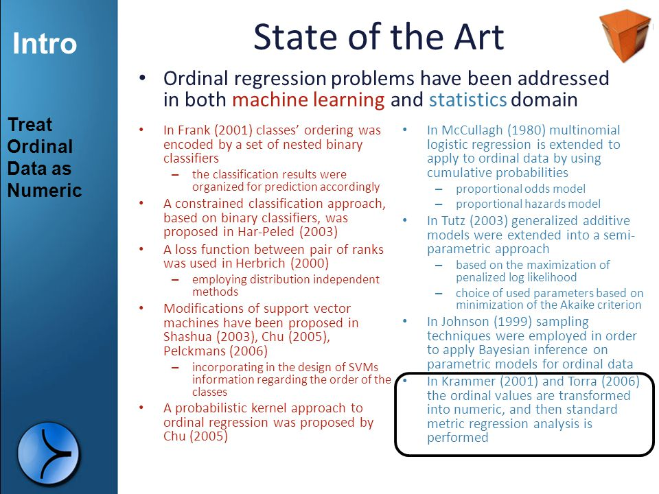 Intro State of the Art Ordinal regression problems have been addressed in both machine learning and statistics domain In Frank (2001) classes' orderin