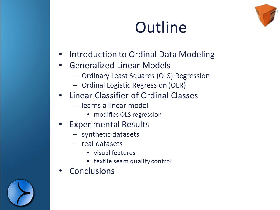 Outline Introduction to Ordinal Data Modeling Generalized Linear Models – Ordinary Least Squares (OLS) Regression – Ordinal Logistic Regression (OLR)