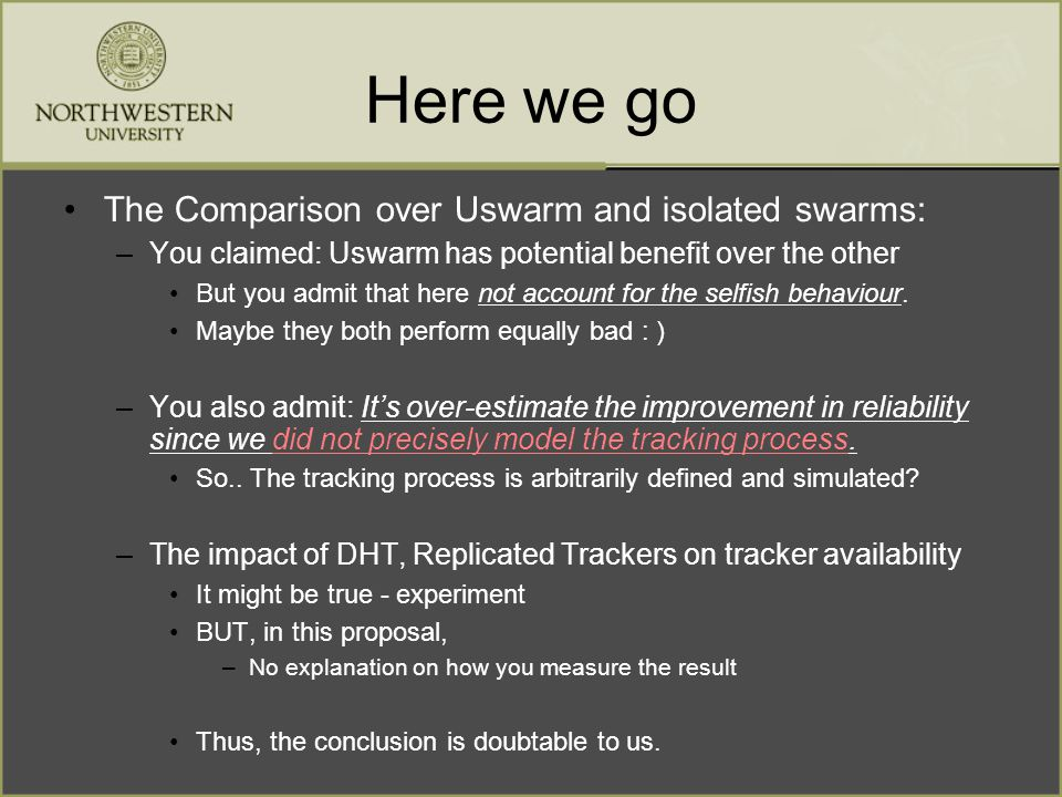 Here we go The Comparison over Uswarm and isolated swarms: –You claimed: Uswarm has potential benefit over the other But you admit that here not account for the selfish behaviour.