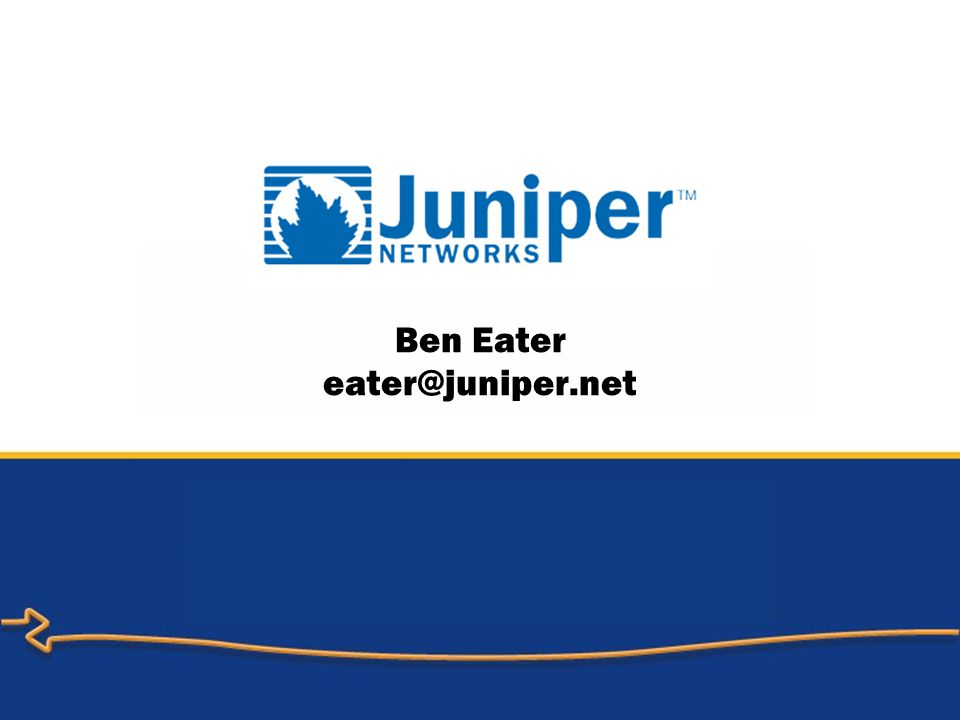 Ben Eater eater@juniper.net