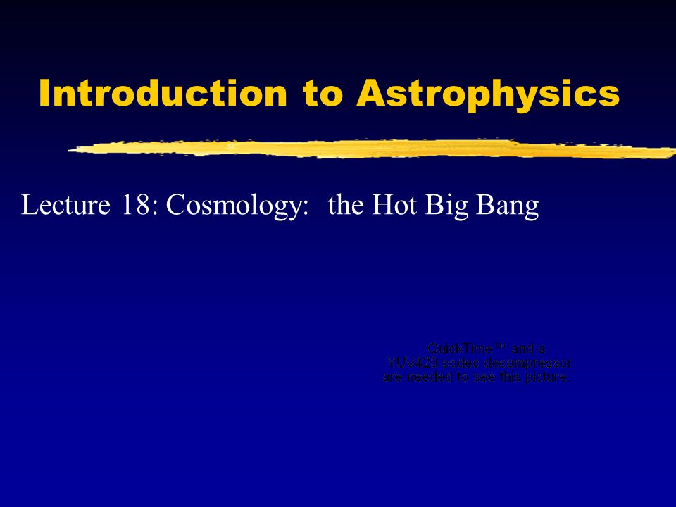 In this lecture we will be studying what happens in the early stages of the Universe's evolution.