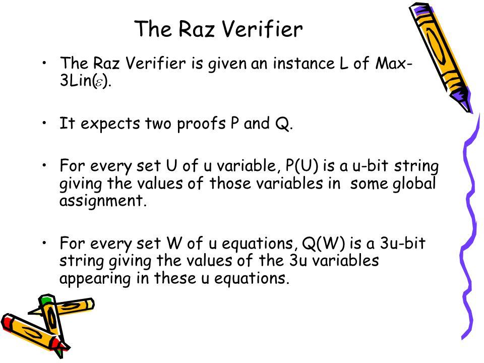 The Raz Verifier The Raz Verifier is given an instance L of Max- 3Lin( ).