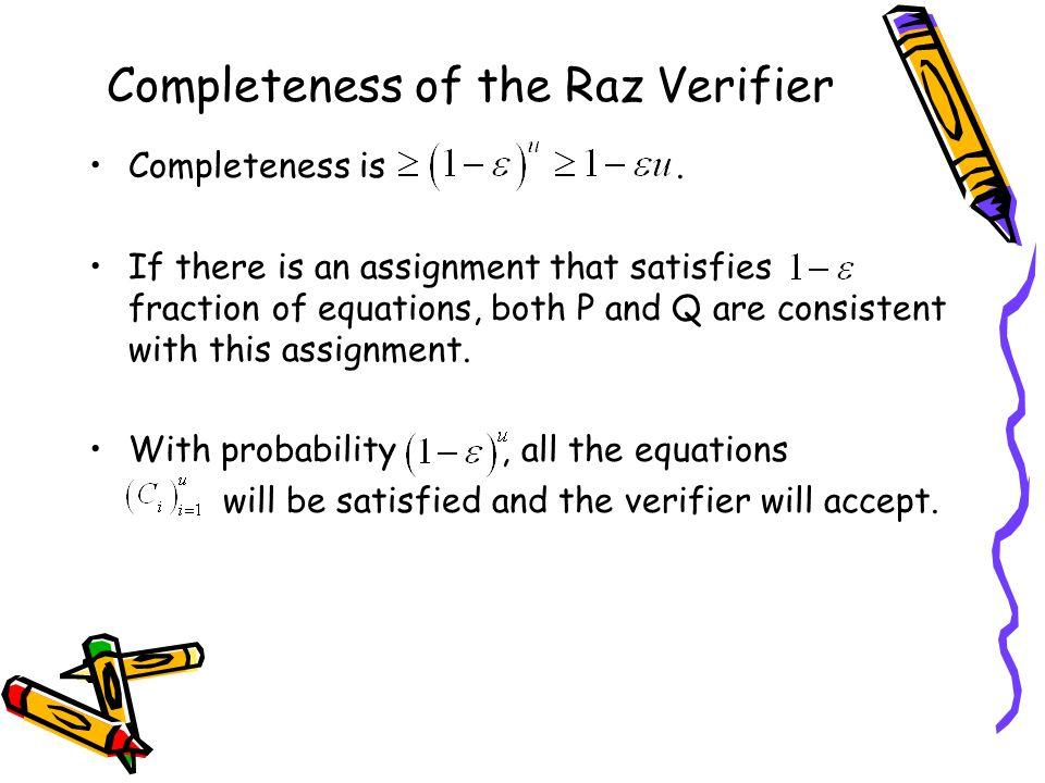 Completeness of the Raz Verifier Completeness is.