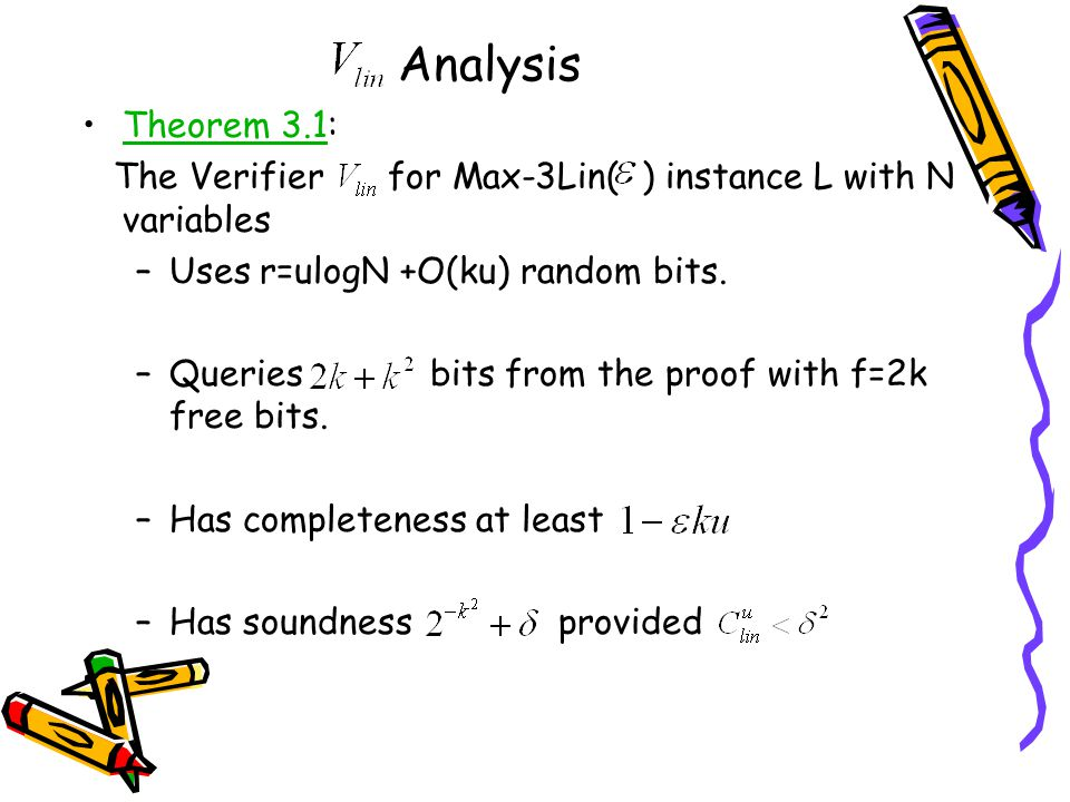 Analysis Theorem 3.1:Theorem 3.1 The Verifier for Max-3Lin( ) instance L with N variables –Uses r=ulogN +O(ku) random bits.