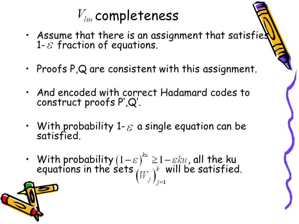 completeness Assume that there is an assignment that satisfies 1- fraction of equations.